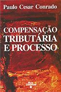 COMPENSAÇÃO TRIBUTÁRIA E PROCESSO <br> Paulo Cesar Conrado  - LIVRARIA MAX LIMONAD