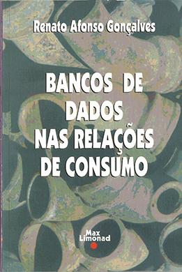 BANCOS DE DADOS NAS RELAÇÕES DE CONSUMO<br> Renato Afonso Gonçalves  - LIVRARIA MAX LIMONAD