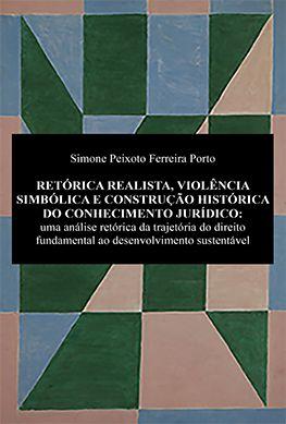 RETÓRICA REALISTA, VIOLÊNCIA SIMBÓLICA E CONSTRUÇÃO HISTÓRICA DO CONHECIMENTO JURÍDICO <br> Simone Peixoto Ferreira Porto  - LIVRARIA MAX LIMONAD