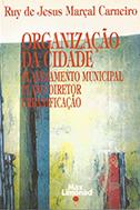 ORGANIZAÇÃO DA CIDADE: PLANEJAMENTO MUNICIPAL, PLANO DIRETOR E URBANIZAÇÃO <br> Ruy de Jesus Marçal Carneiro  - LIVRARIA MAX LIMONAD