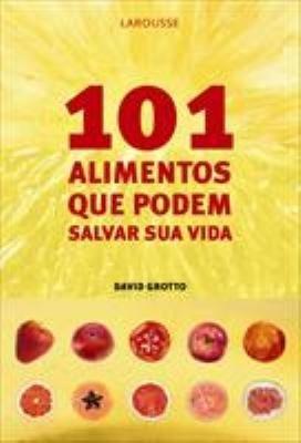 101 Alimentos que Podem Salvar sua Vida