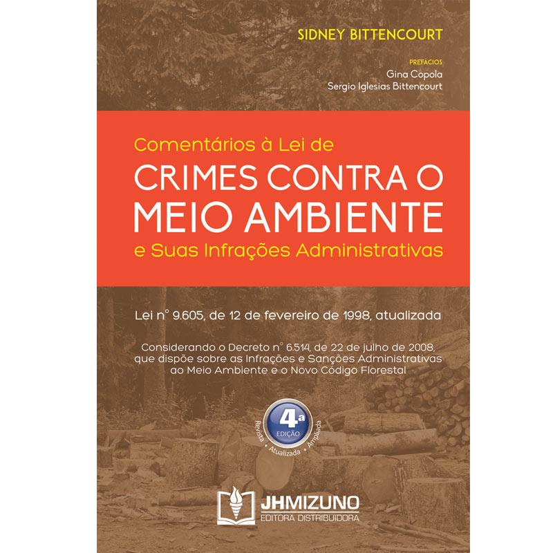Comentários à Lei de Crimes Contra o Meio Ambiente e suas Infrações Administrativas 4ª Edição