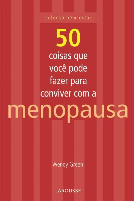 50 Coisas Que Você Pode Fazer Para Conviver Com a Menopausa
