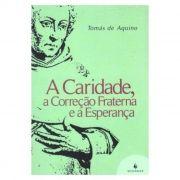 A Caridade, a Correção Fraterna e a Esperança - S. Tomás de Aquino