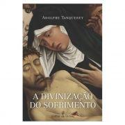 A Divinização do Sofrimento - Adolphe Tanquerey