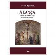A Lança: Lenda do Legionário Romano Longino - Louis de Wohl