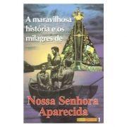 A Maravilhosa História e os Milagres de Nossa Senhora Aparecida