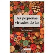 As Pequenas Virtudes do Lar - Georges Chevrot