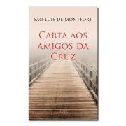 Carta Aos Amigos da Cruz - S. Luís Maria G. de Montfort