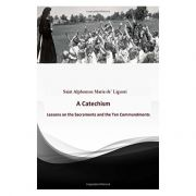 Catechism: Lessons on the Sacraments and the Ten Commandments - St. Alphonsus M. de' Ligouri