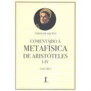 Comentário à Metafísica de Aristóteles - I - IV (Vol. I) - S. Tomás de Aquino