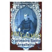 Frei Galvão: O Primeiro Santo Brasileiro - Armando A. dos Santos