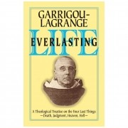 Life Everlasting: A Theological Treatise on the Four Last Things - R. Garrigou-Lagrange