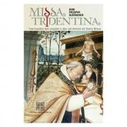 Missa Tridentina: Explicações das Orações e Crerimônias da Santa Missa - D. Prosper Guéranger