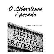 O Liberalismo é Pecado - Pe. Félix Sardá y Salvany