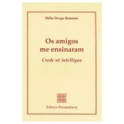 Os Amigos me Ensinaram: Crede ut Intelligas - Hélio Drago Romano