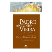 P. António Vieira - Obra completa - Tomo 1 - Vol. I: Cartas Diplomáticas