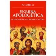 Pequena Apologética ou Fundamentos da Religião Católica - Pe. J. Linden