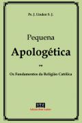 Pequena Apolog�tica ou Fundamentos da Religi�o Cat�lica - Pe. J. Linden