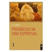 Progresso na Vida Espiritual - Pe. Frederick William Faber
