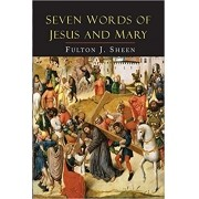 Seven Words of Jesus and Mary: Lessons on Cana and Calvary - Fulton Sheen