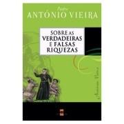 Sobre as Verdadeiras e Falsas Riquezas - Pe. António Vieira