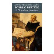 Sobre o Destino & Os Quinze Problemas - S. Alberto Magno