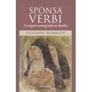 Sponsa Verbi: A Virgem Consagrada ao Senhor - Columba Marmion
