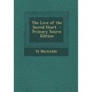 The Love of the Sacred Heart - St. Mechtilde
