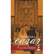 Três para Casar - Fulton Sheen