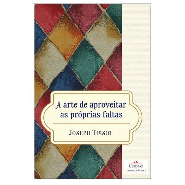 A Arte de Aproveitar as Próprias Faltas - Joseph Tissot
