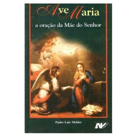 A Ave Maria: A Oração da Mãe do Senhor - Pe. Luís Mehler