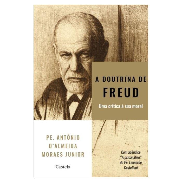 A Doutrina de Freud: Uma Crítica à Sua Moral - Pe. Antônio d'Almeida Moraes Junior