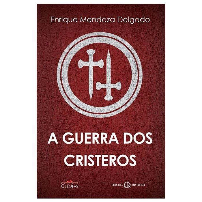 A Guerra dos Cristeros - Enrique M. Delgado