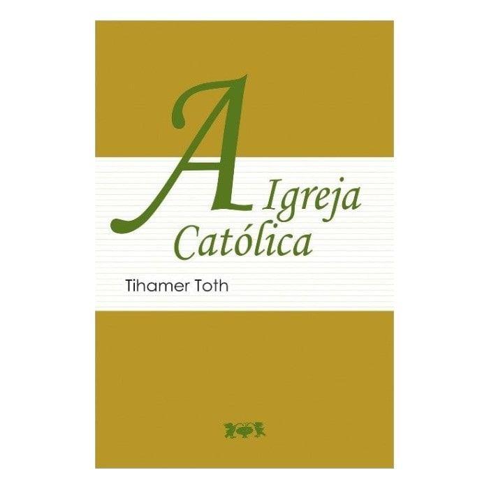 A Igreja Católica - Tihamer Toth
