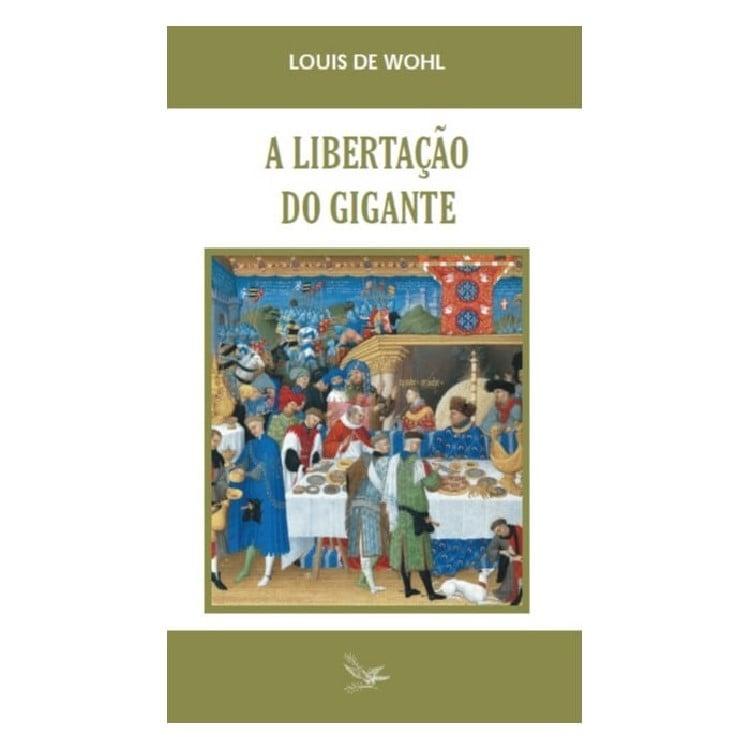 A Libertação do Gigante - Louis de Wohl