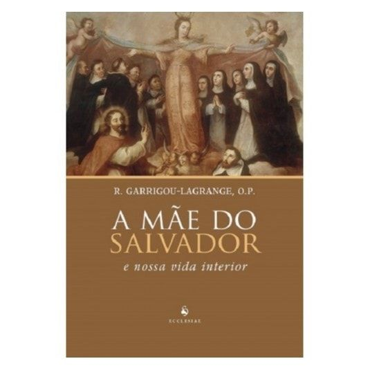 A Mãe do Salvador e Nossa Vida Interior - Garrigou-Lagrange