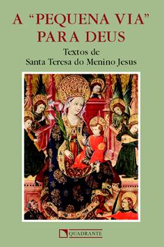 A Pequena Via Para Deus - Santa Teresinha do Menino Jesus