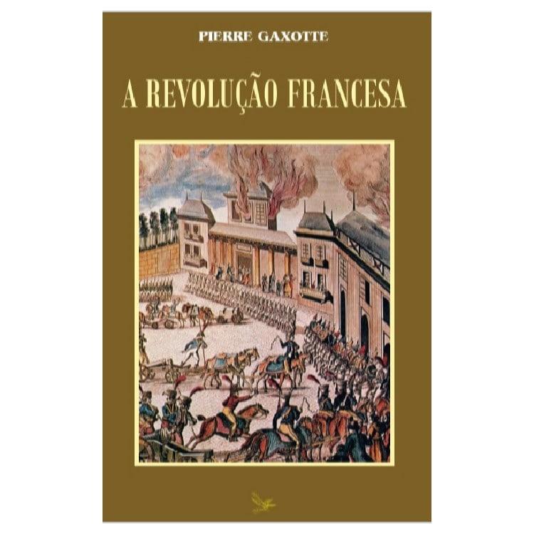 A Revolução Francesa - Pierre Gaxote