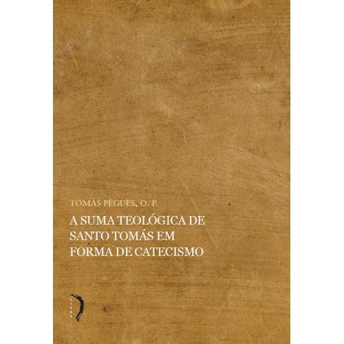 A Suma Teológica em Forma de Catecismo - H.P. Tomaz Pègues