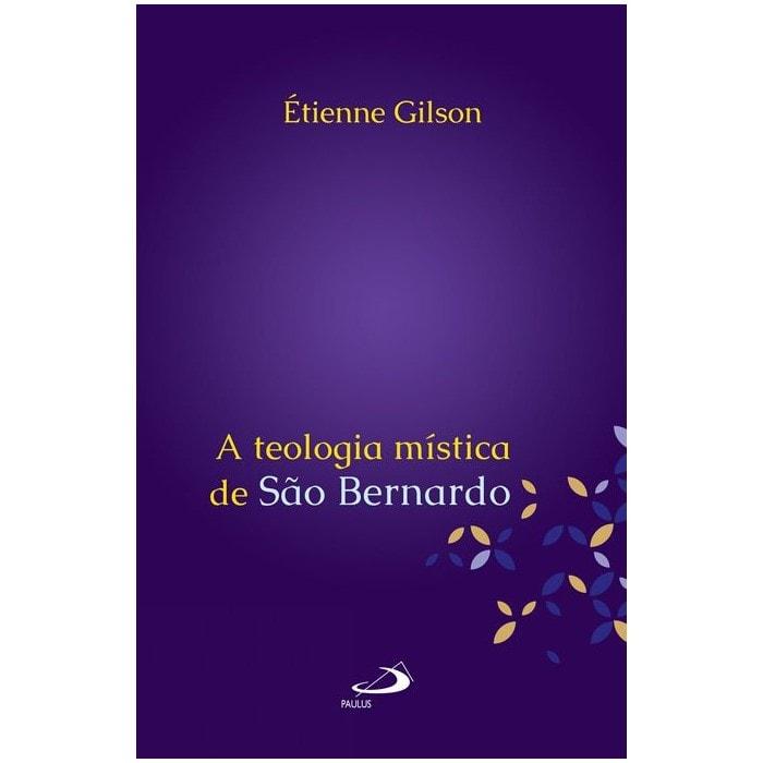 A Teologia Mística de São Bernardo - Étienne Gilson