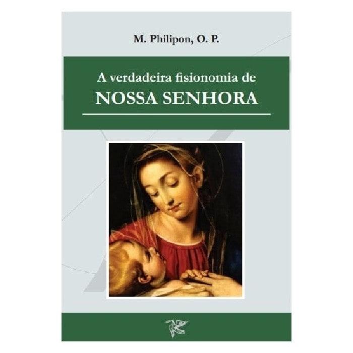 A Verdadeira Fisionomia de Nossa Senhora - M. Philipon