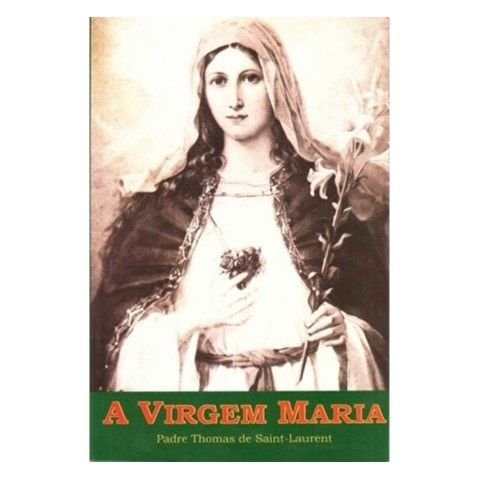 A Virgem Maria - Pe. Thomas de Saint-Laurent