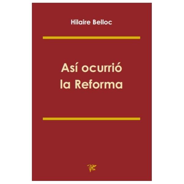Así Ocurrió La Reforma - Hilaire Belloc