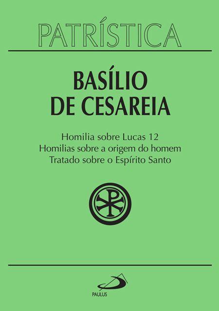Homilia sobre Lucas | Homilias sobre a origem do homem | Tratado sobre o Espírito Santo - Vol. 14 - Basílio de Cesaréia
