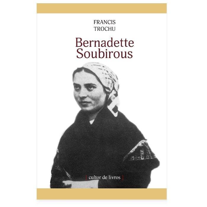 Bernadette Soubirous - Francis Trochu