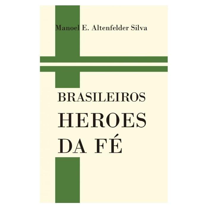Brasileiros Heroes da Fé - Manoel E. Altenfelder Silva