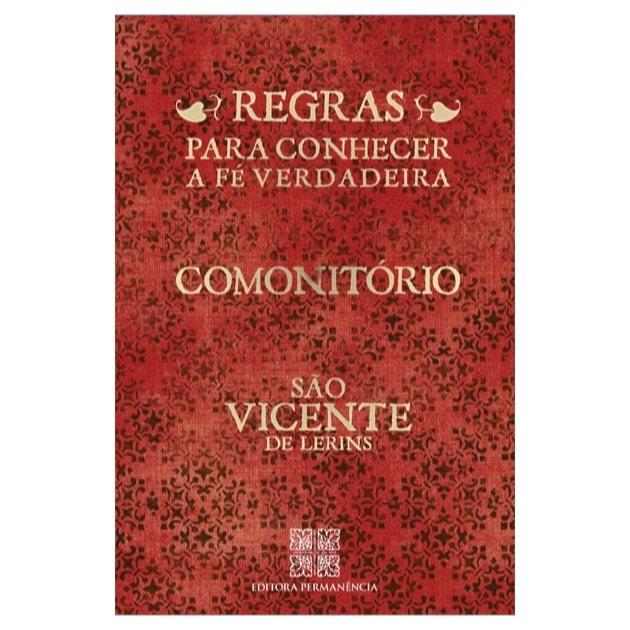 Comonitório: Regras para Conhecer a Fé Verdadeira - S. Vicente de Lerins