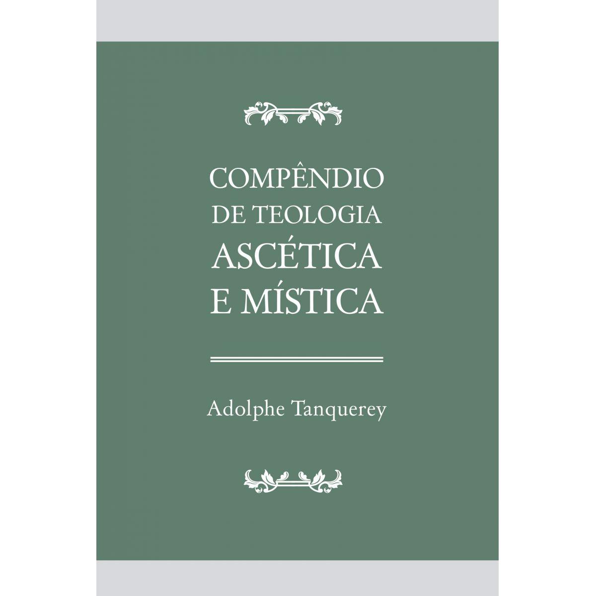 Compêndio de Teologia Ascética e Mistíca  Adolphe Tanquerey Livros