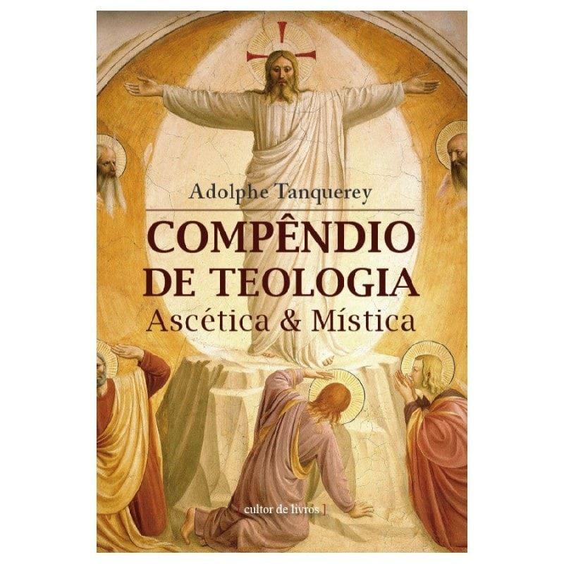 Compêndio de Teologia Ascética e Mística - Adolphe Tanquerey